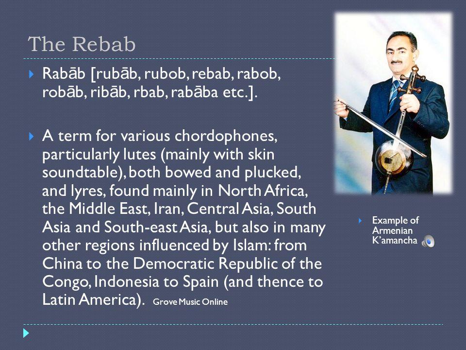 The RebabRabāb [rubāb, rubob, rebab, rabob, robāb, ribāb, rbab, rabāba etc.].